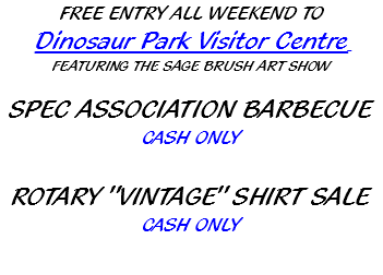 "FREE ENTRY ALL WEEKEND TO Dinosaur Park Visitor Centre FEATURING THE SAGE BRUSH ART SHOW SPEC ASSOCIATION BARBECUE CASH ONLY ROTARY ""VINTAGE"" SHIRT SALE CASH ONLY"